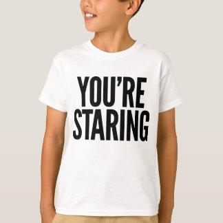 You're staring. T-Shirt