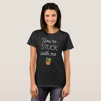 You're Stuck with Me Cactus Joke Friendship T-Shirt