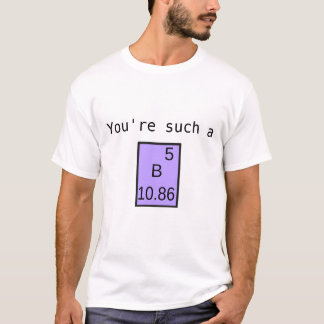 You're Such a Boron! T-Shirt