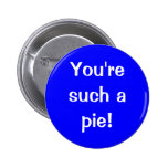 """""""You're such a pie!"""" Button"""