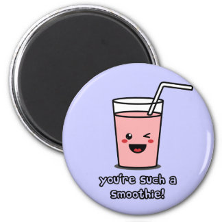 You're Such a Smoothie 2 Inch Round Magnet