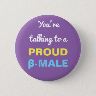 You're talking to a PROUD β-MALE Button