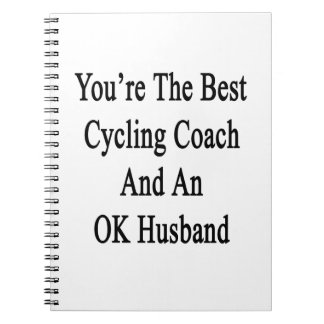 You're The Best Cycling Coach And An OK Husband Notebook