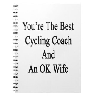 You're The Best Cycling Coach And An OK Wife Spiral Notebook