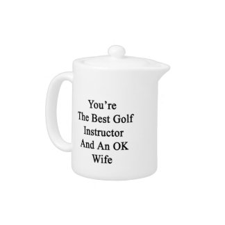 You're The Best Golf Instructor And An OK Wife