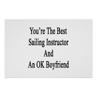 You're The Best Sailing Instructor And An OK Boyfr Poster