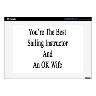 You're The Best Sailing Instructor And An OK Wife. Laptop Decal
