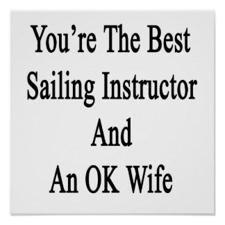 You're The Best Sailing Instructor And An OK Wife. Poster