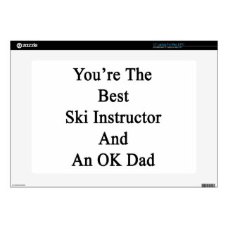 """You're The Best Ski Instructor And An OK Dad 15"""" Laptop Skins"""
