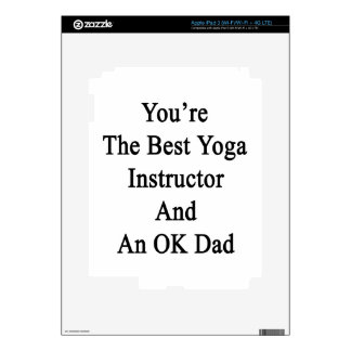 You're The Best Yoga Instructor And An OK Dad iPad 3 Decal