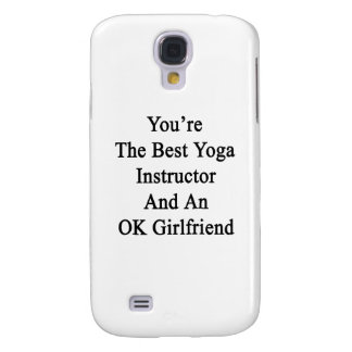 You're The Best Yoga Instructor And An OK Girlfrie Galaxy S4 Cover