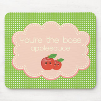 You're the boss, applesauce! mouse pad