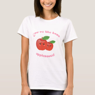 You're the boss, applesauce! T-Shirt