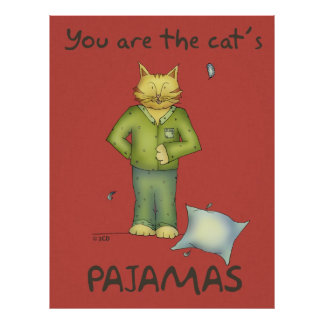 You're the Cat's Pajamas Poster