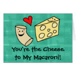 You're the Cheese to my Macaroni, Cute Valentine Greeting Card