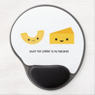 You're the Cheese to my Macaroni Gel Mouse Pad