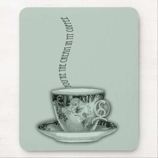 You're the Cream in My Coffee Valentine Mouse Pad