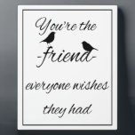 """You&#39;re the friend everyone wishes they had quote, plaque<br><div class=""""desc"""">You&#39;re the friend everyone wishes they had quote,   Inspirational quote to customize to show your  appreciation for your friend,  best friend.   Let them know you are greatful they&#39;re you&#39;re friend.</div>"""