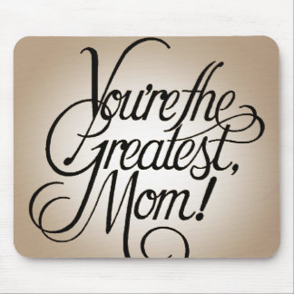 You're the greatest mom mouse pad