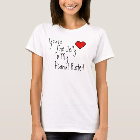 You're The Jelly To My Peanut Butter! Shirt