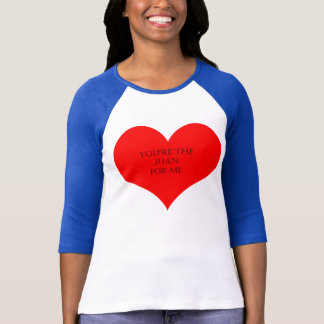 You're the Juan for me T-Shirt