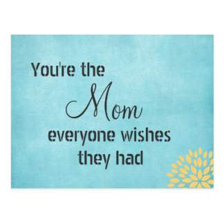 You're the Mom Everyone Wishes Quote Postcard