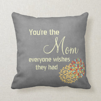 You're the Mom Everyone Wishes Quote Throw Pillow