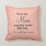 You're the Mom Everyone Wishes Quote Throw Pillows