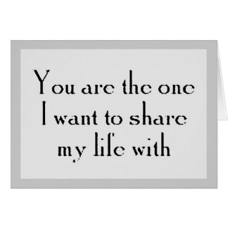 YOU'RE THE ONE WANT SHARE LIFE WITH LOVE LOYALTY GREETING CARD
