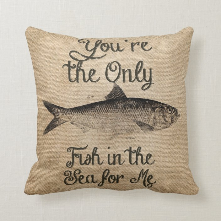 You Re The Only Fish In The Sea For Me Burlap Throw Pillow Zazzle Com
