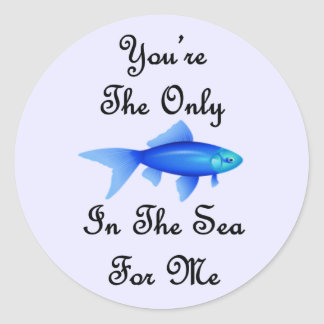 You're The Only Fish In The Sea For Me Quote Classic Round Sticker