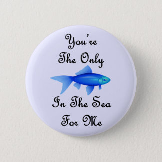 You're The Only Fish In The Sea For Me Quote Pinback Button
