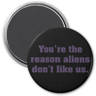 You're the reason aliens avoid earth 3 inch round magnet