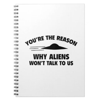 You're The Reason Why Aliens Won't Talk To Us Spiral Notebook