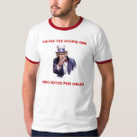 YOU'RE THE STUPID ONE WHO VOTED FOR OBAMA TSHIRT