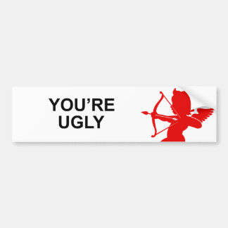 YOU'RE UGLY BUMPER STICKERS
