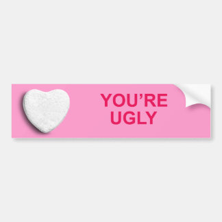 YOU'RE UGLY CANDY HEART BUMPER STICKER