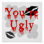 You're ugly poster