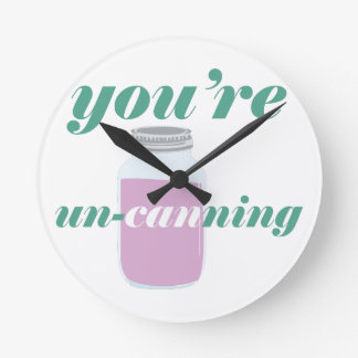 You're Un-Canning Round Clock