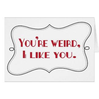 You're weird, I like you Card