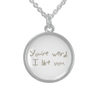 You're Weird I Like You Necklace