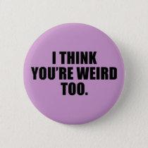 You're Weird Too Buttons