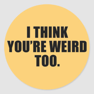 You're Weird Too Stickers