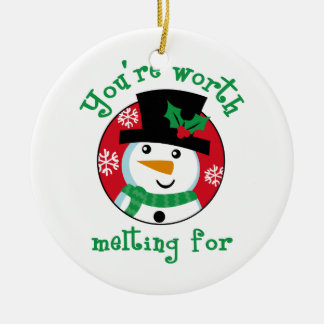 YOURE WORTH MELTING FOR CERAMIC ORNAMENT