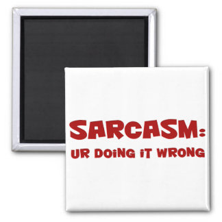 You're wrong about sarcasm 2 inch square magnet