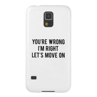 You're Wrong. I'm Right. Let's Move On. Galaxy S5 Cover