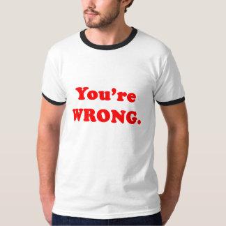 You're Wrong. T-shirt