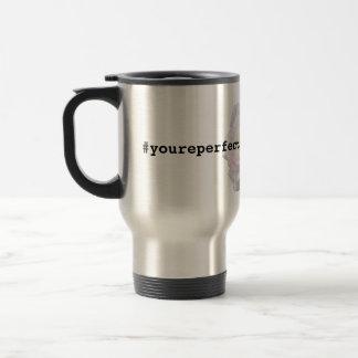 #youreperfect… taza de viaje de acero inoxidable