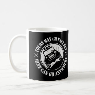 Yours May Go Fast But Mine Can Go Anywhere Coffee Mug