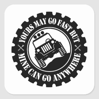 Yours May Go Fast But Mine Can Go Anywhere Square Sticker